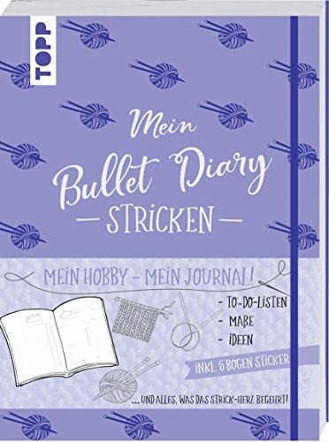 Bullet Diary Stricken: Mein Hobby - mein Journal. To-Do-Listen, Maße, Ideen und alles, was das Strick-Herz begehrt. Inkl. 5 Bogen Sticker.