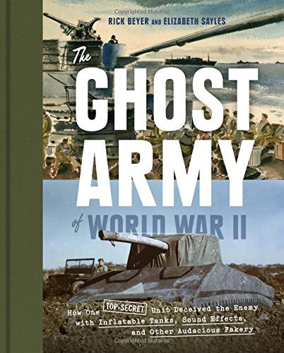 The Ghost Army of World War II: How One Top-Secret Unit Deceived the Enemy with Inflatable Tanks, Sound Effects, and Other Audacious Fakery by Rick Beyer (28-Apr-2015) (Inflatable Ghost)