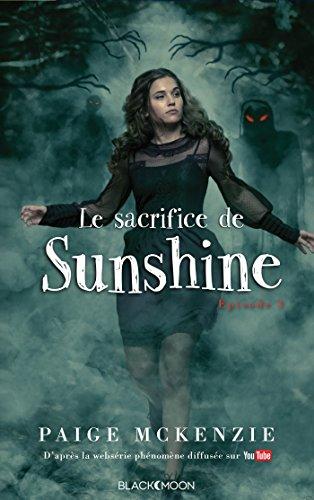 Sunshine - Épisode 3 - Le sacrifice de Sunshine par Paige McKenzie, Alyssa Sheinmel