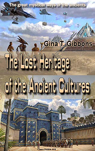 The Lost Heritage of the Ancient Cultures: The great mystical ways of the ancients (English Edition)