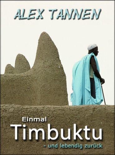 Einmal Timbuktu – und lebendig zurück