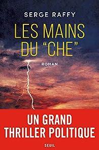 Les mains du 'Che' par Serge Raffy
