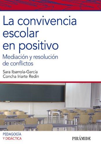 La convivencia escolar en positivo: Mediación y resolución de conflictos (Psicología) por Sara Ibarrola-García