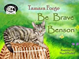 Be Brave Benson (Tojo and Nelly's Cat Tales Book 5)