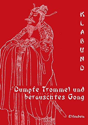 Dumpfe Trommel und berauschtes Gong: Nachdichtungen chinesischer Kriegslyrik (Chinesische Trommeln)
