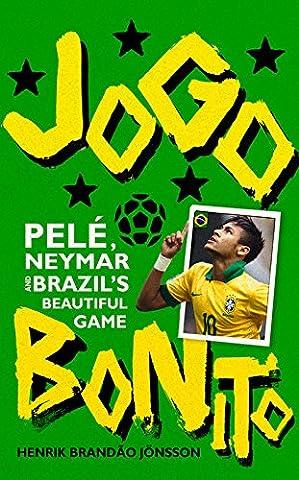 Jogo Bonito: Pele, Neymar and Brazil's Beautiful