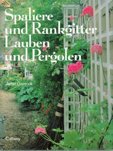 Preisvergleich Produktbild Spaliere und Rankgitter - Lauben und Pergolen: Phantasievolle Gartenräume