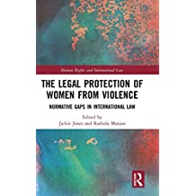 The Legal Protection of Women From Violence: Normative Gaps in International Law (Human Rights and International Law)
