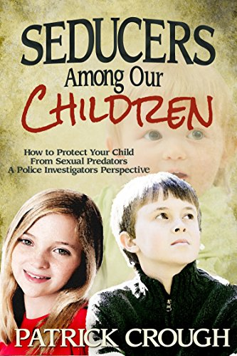 Seducers Among Our Children: How to Protect Your Child from Sexual Predators - A Police Investigator's Perspective by Patrick Crough (31-Oct-2012) Paperback