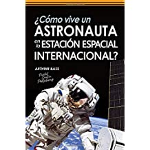 ¿Cómo vive un astronauta en la Estación Espacial Internacional?