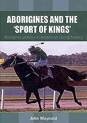 [Aborigines & the Sport of Kings: Aboriginal Jockeys in Australian Racing History] (By: John Maynard) [published: December, 2013]