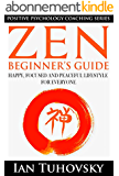 Zen: Beginner's Guide: Happy, Peaceful and Focused Lifestyle for Everyone (Buddhism, Meditation, Mindfulness, Success) (Positive Psychology Coaching Series Book 7) (English Edition)