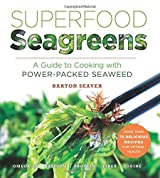 Superfood Seagreens: A Guide to Cooking with Power-packed Seaweed (Superfoods for Life) by Barton Seaver (2016-01-05)