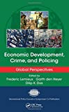 Economic Development, Crime, and Policing: Global Perspectives (International Police Executive Symposium Co-Publications)