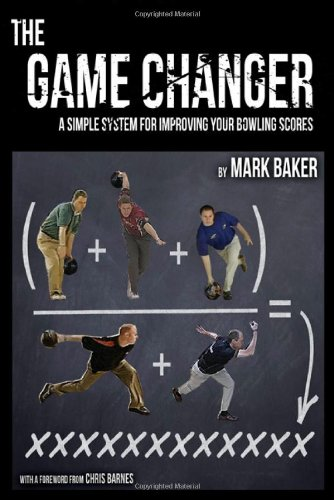 The Game Changer: A Simple System for Improving Your Bowling Scores por Mark Baker