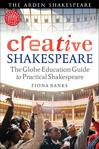 Creative Shakespeare: The Globe Education Guide to Practical Shakespeare (Arden Shakespeare)