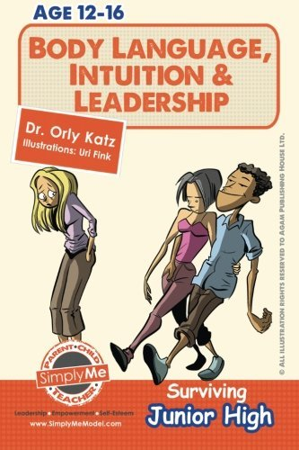 Body Language, Intuition & Leadership! Surviving Junior High: A self help guide for teens, parents & teachers by Dr. Orly Katz (2013-10-02)