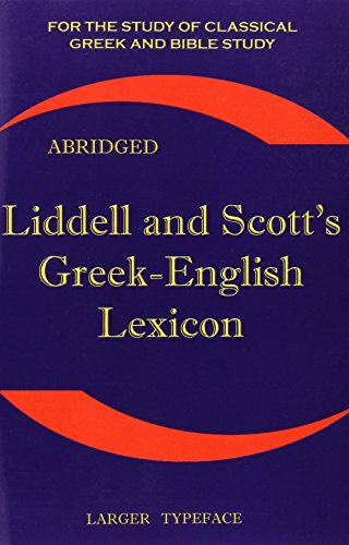 Liddell and Scott's Greek-English Lexicon, Abridged: Original Edition, Republished in Larger and Clearer Typeface
