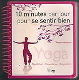 10 minutes par jour pour se sentir bien. Yoga, méditation, alimentation, respiration