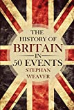 The History of Britain in 50 Events - Stephan Weaver