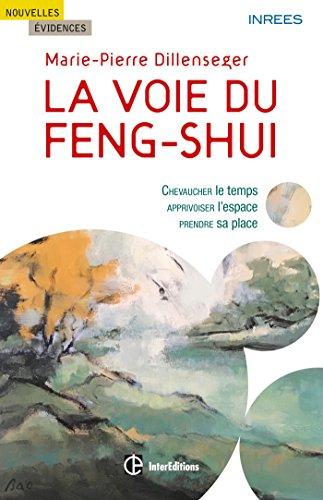 La voie du Feng Shui : Chevaucher le temps, apprivoiser l'espace, prendre sa place (Nouvelles vidences)