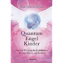 Quantum Engel Kinder: Rat und Heilung für Lichtkinder, für ihre Eltern und Lehrer