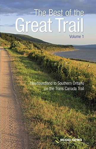 The Great Trail: Volume 1: Newfoundland to Southern Ontario on the Trans Canada Trail