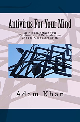 Antivirus For Your Mind: How to Strengthen Your Persistence and Determination and Feel Good More Often by Khan, Adam (2012) Paperback