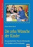 Ideen für die Praxis - Pädagogik: Die zehn Wünsche der Kinder: Ein ganzheitlicher Weg im Miteinander von Kindern und Erwachsenen