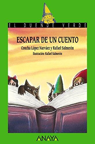 Escapar de un cuento (Literatura Infantil (6-11 Años) - El Duende Verde) por Concha López Narváez