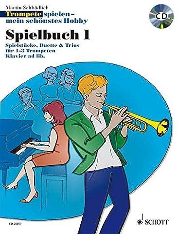 Trompete spielen - mein schönstes Hobby: Die moderne Schule für Jugendliche und Erwachsene. Spielbuch 1. 1-3 Trompeten, Klavier ad lib.. Spielbuch mit CD.