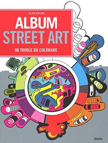 Album street art. 90 tavole da colorare (SmArtbooks)