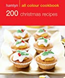 200 Christmas Recipes: Hamlyn All Colour Cookbook by Hamlyn Cookbooks