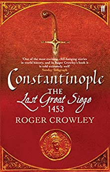 Constantinople: The Last Great Siege, 1453 by [Crowley, Roger]