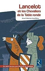 Lancelot et les Chevaliers de la Table ronde de Anne-Catherine Vivet-Rémy
