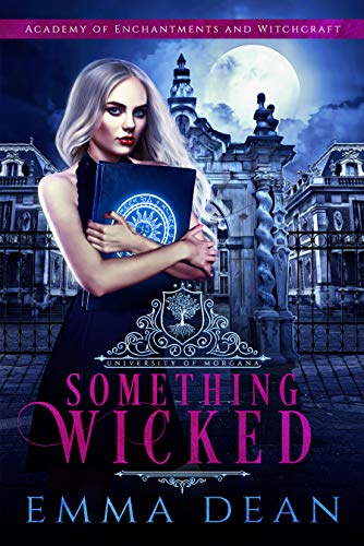 Something Wicked: A Why Choose Academy Series (University of Morgana: Academy of Enchantments and Witchcraft Book 1) (English Edition) par [Dean, Emma]