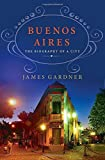 Buenos Aires: The Biography of a City by James Gardner (2015-12-01)