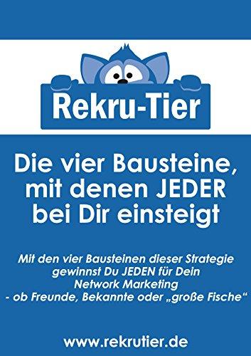 """Die vier Bausteine, mit denen JEDER bei Dir einsteigt: Mit den vier Bausteinen dieser Strategie gewinnst Du JEDEN für Dein Network Marketing - ob Freunde, Bekannte oder """"große Fische"""""""