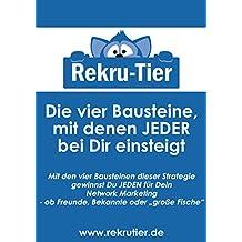 """Die vier Bausteine, mit denen JEDER bei Dir einsteigt: Mit den vier Bausteinen dieser Strategie gewinnst Du JEDEN für Dein Network Marketing - ob Freunde, Bekannte oder """"große Fische"""" (German Edition)"""