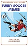 #9: FUNNY SOCCER MEMES MEGABOOK: 3000+ Hilarious Jokes and LOL Memes Epic Sized Pack (Parody): Awesome Shots, Radical Players, and Sweet Goooooals!