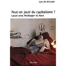 Peut-on jouir du capitalisme ? : Lacan avec Heidegger et Marx by Luis de Miranda (2009-08-27)