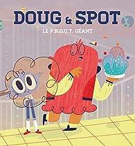 Doug & Spot - Le P.R.O.U.T. géant par Véronique Cauchy