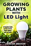 #1: Growing Plants with LED Lights: A Complete Guide On How To Grow Plants Indoors With Led Lights