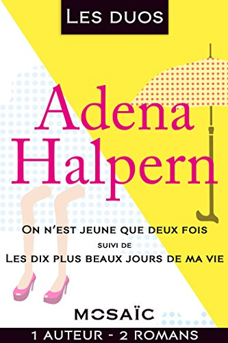 Livre gratuits Les duos - Adena Halpern (2 romans) : On n'est jeune que deux fois - Les dix plus beaux jours de ma vie (Mosaïc) pdf, epub