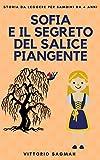 SOFIA E IL SEGRETO DEL SALICE PIANGENTE: Storia da leggere per bambini da 5 anni
