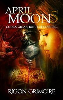 April Moon 5: Codex Gigas, die Teufelsbibel (German Edition) by [Grimoire, Rigon]