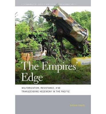 the-empires-edge-militarization-resistance-and-transcending-hegemony-in-the-pacific-author-sasha-dav