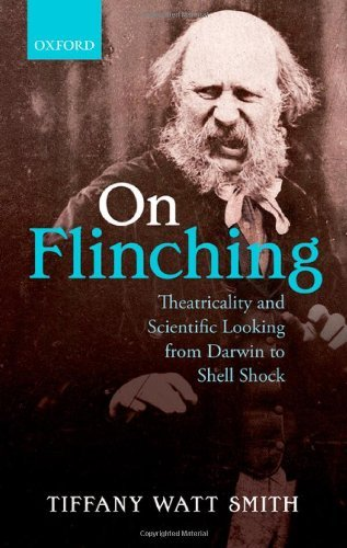 On Flinching: Theatricality and Scientific Looking from Darwin to Shell Shock by Tiffany Watt Smith (22-May-2014) Hardcover