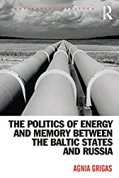 The Politics of Energy and Memory between the Baltic States and Russia (Post-Soviet Politics)