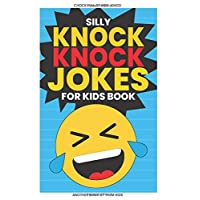 Silly Knock Knock Jokes for Kids Book: Chock Full of Funny Kid Jokes